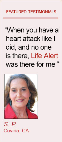 Featured Testimonials of Life Alert customers: 'When you have a heart attack like I did, and no one is there, Life Alert ® was there for me.' By Shelba Pettey, Covina CA  'Every senior citizen should have Life Alert ®.' By Norma Stallworth, Riverside CA